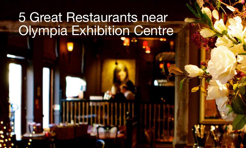 5 Great Restaurants Near Olympia in London